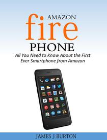 Amazon Fire Phone All You Need to Know About the First Ever Smartphone from Amazon