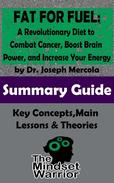 Fat for Fuel: A Revolutionary Diet to Combat Cancer, Boost Brain Power, and Increase Your Energy : by Joseph Mercola | The Mindset Warrior Summary Guide
