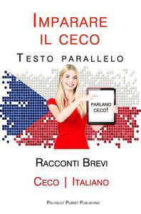 Imparare il ceco - Testo parallelo - Racconti Brevi [Ceco   Italiano]