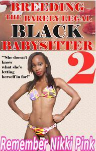 Breeding the Black Barely Legal Babysitter 2 (M/f babysitter / wmbw / bwwm / alpha male)