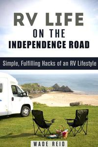 RV Life on the Independence Road: Simple, Fulfilling 'Hacks' of an RV Lifestyle
