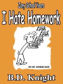 I Hate Homework - Zany School Years
