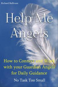 Help Me Angels: How to Connect and work with your Guardian Angels for Daily Guidance. No Task too Small