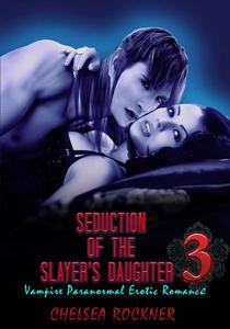 Seduction of the Slayer's Daughter 3 (Vampire Paranormal Erotic Romance BDSM)