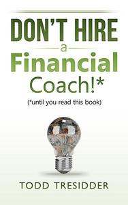 Don't Hire a Financial Coach! (Until You Read This Book)