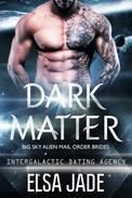 Dark Matter: Big Sky Alien Mail Order Brides #3 (Intergalactic Dating Agency)
