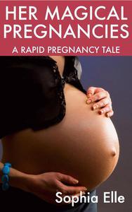 Her Magical Pregnancies: A Rapid Pregnancy Tale
