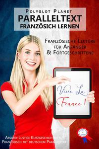Vive la France! Absurd-Lustige Kurzgeschichten auf Französisch mit deutschem Paralleltext [Französische Lektüre für Anfänger und Fortgeschrittene]