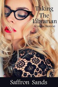 Taking the Librarian (Cougar Erotica)