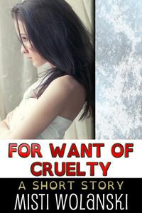 For Want of Cruelty