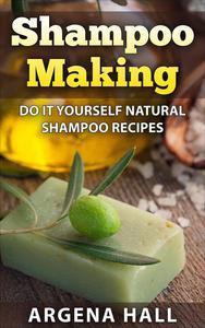 Shampoo Making: Do It Yourself Shampoo Recipes
