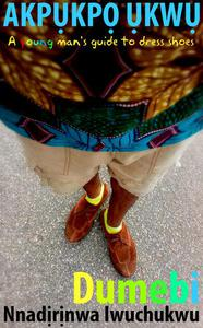 AKPUKPO UKWU; A Young Man's Guide to Dress Shoes