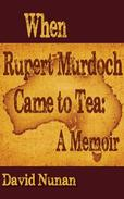 When Rupert Murdoch Came to Tea: A Memoir