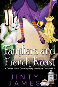 Familiars and French  Roast - A Coffee Witch Cozy Mystery