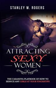 Attracting Sexy Women - The Casanova Playbook Of How To Seduce Any Girls At Your Fingertips