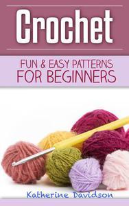 Crochet: Fun & Easy Patterns For Beginners