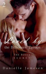 Loved by the Billionaire Tycoon 2: The Boss's Secret