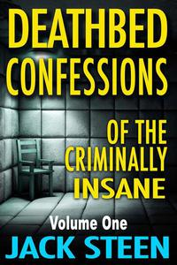 Deathbed Confessions of the Criminally Insane