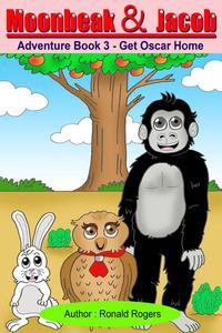 Moonbeak and Jacob Adventure Book 3: Get Oscar Home (Children Adventure and Teamwork Book Age 2-4)