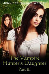 The Vampire Hunter's Daughter: Part III