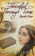 Threaded Through Time (Book One)