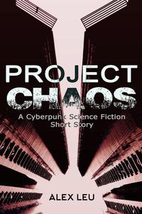Project Chaos: A Cyberpunk Science Fiction Short Story