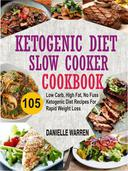 Ketogenic Diet Slow Cooker Cookbook: 105 Low Carb, High Fat, No Fuss Ketogenic Diet Recipes For Rapid Weight Loss