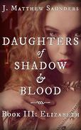 Daughters of Shadow and Blood - Book III: Elizabeth