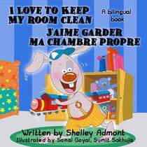 I Love to Keep My Room Clean - J'aime garder ma chambre propre (English French Bilingual Collection)