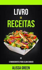 Livro de Receitas de 5 Ingredientes para Slow Cooker