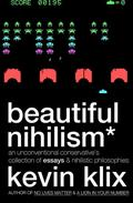 Beautiful Nihilism: An Unconventional Conservative's Collection of Essays & Nihilistic Philosophies