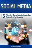 Social Media: 15 Effective Social Media Marketing Strategies for Success