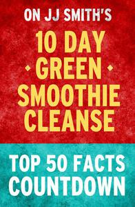 10-day Green Smoothie Cleanse: Top 50 Facts Countdown
