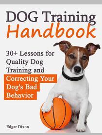 Dog Training Handbook: 30+ Lessons for Quality Dog Training and Correcting Your Dog's Bad Behavior