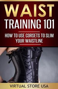 Waist Training 101: How to Use Corsets to Slim Your Waistline