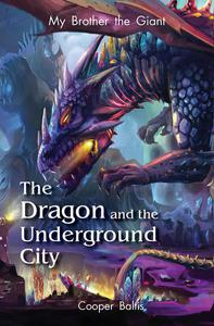 My Brother the Giant Book 2: The Dragon and the Underground City