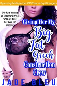Giving Her My Big Fat Greek Construction Crew