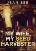 My Wife: My Seed Harvester