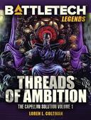 BattleTech Legends: Threads of Ambition (The Capellan Solution, Vol.1)