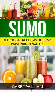 Sumo: Deliciosas Receitas de Sumo para Principiantes