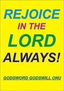 Rejoice In the Lord Always!