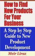 How to Find New Products for Your Business: A Step by Step Guide to New Product Development