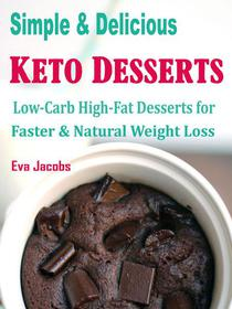 Simple & Delicious Keto Desserts - Low-Carb High-Fat Desserts for Faster & Natural Weight Loss