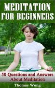 Meditation for Beginners: 50 Questions and Answers About Meditation