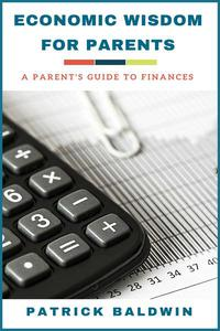 Economic Wisdom for Parents: A Parent's Guide to Finances