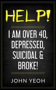 Help! I am over 40, Depressed, Suicidal & Broke!