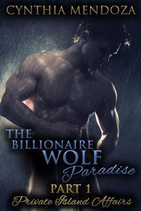 The Billionaire Wolf Paradise Part 1: Private Island Affairs