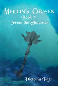 Merlin's Chosen Book 7 From the Shadows
