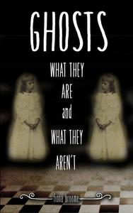 Ghosts - What They Are and What They Aren't