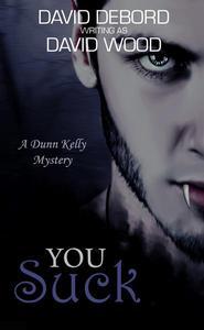 You Suck- A Dunn Kelly Mystery